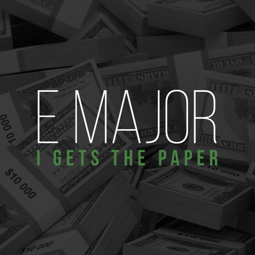 "New Music: E Major – ""I Gets the Paper"""